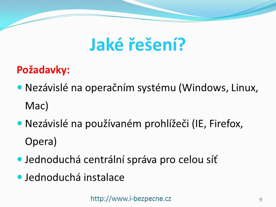 Jaké řešení? http://www.i-bezpecne.cz Požadavky:  Nezávislé na operačním systému (Windows, Linux, Mac)  Nezávislé na používaném prohlížeči (IE, Fire