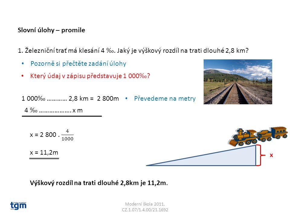 Moderní škola 2011, CZ.1.07/1.4.00/21.1692 1. Železniční trať má klesání 4 ‰. Jaký je výškový rozdíl na trati dlouhé 2,8 km? x •P•Pozorně si přečtěte