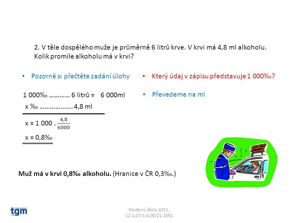 Moderní škola 2011, CZ.1.07/1.4.00/21.1692 2. V těle dospělého muže je průměrně 6 litrů krve. V krvi má 4,8 ml alkoholu. Kolik promile alkoholu má v k