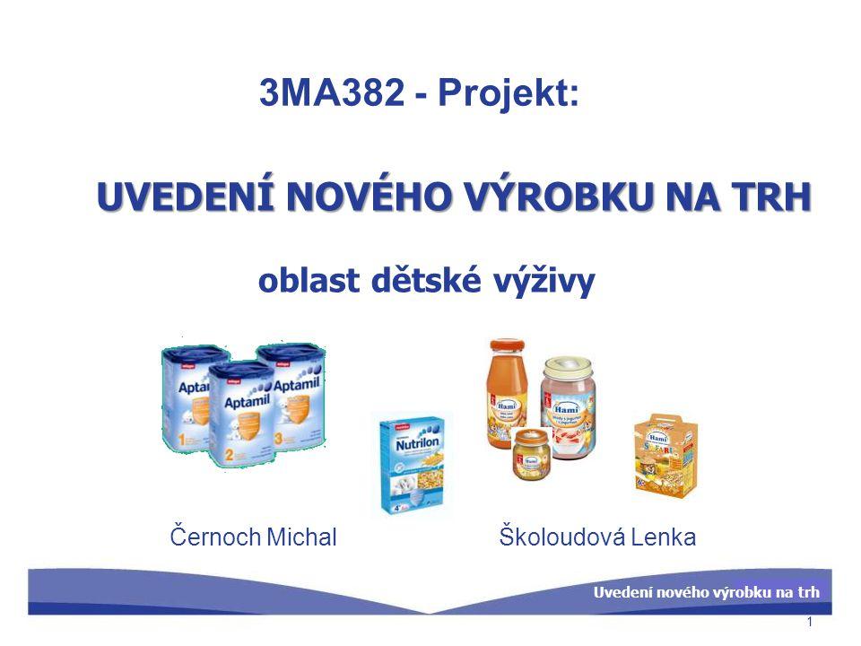 Uvedení nového výrobku na trh 3MA382 - Projekt: Černoch MichalŠkoloudová Lenka 1 UVEDENÍ NOVÉHO VÝROBKU NA TRH oblast dětské výživy