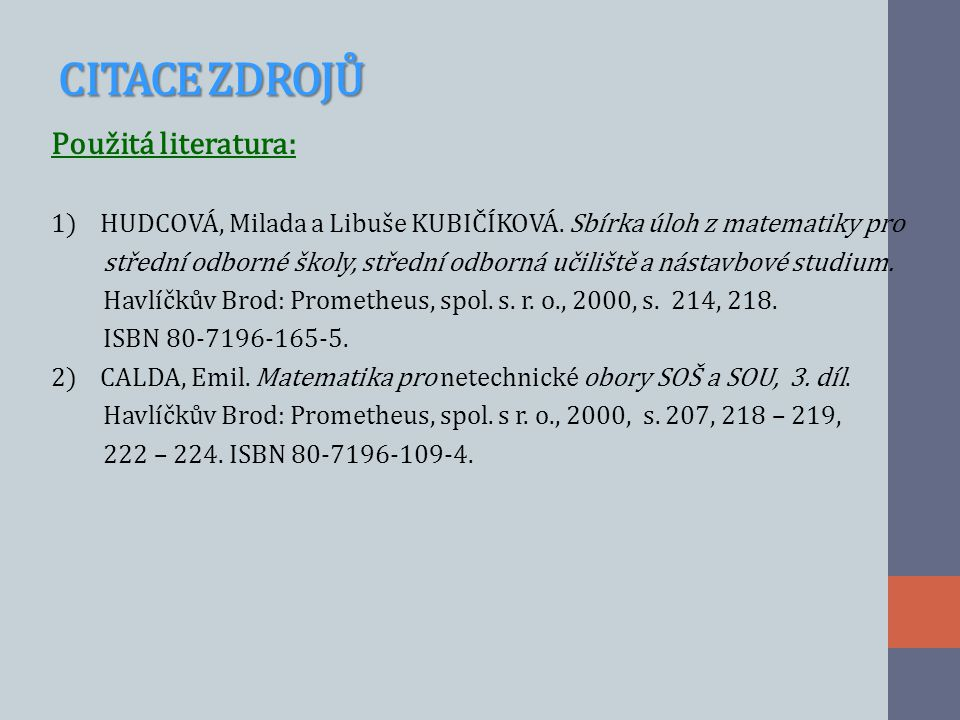 CITACE ZDROJŮ Použitá literatura: 1) HUDCOVÁ, Milada a Libuše KUBIČÍKOVÁ.