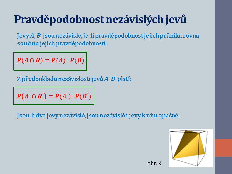 Pravděpodobnost nezávislých jevů – praktická část Následující čtyři matematické úlohy se blíže zabývají problematikou pravděpodobnosti nezávislých jevů.