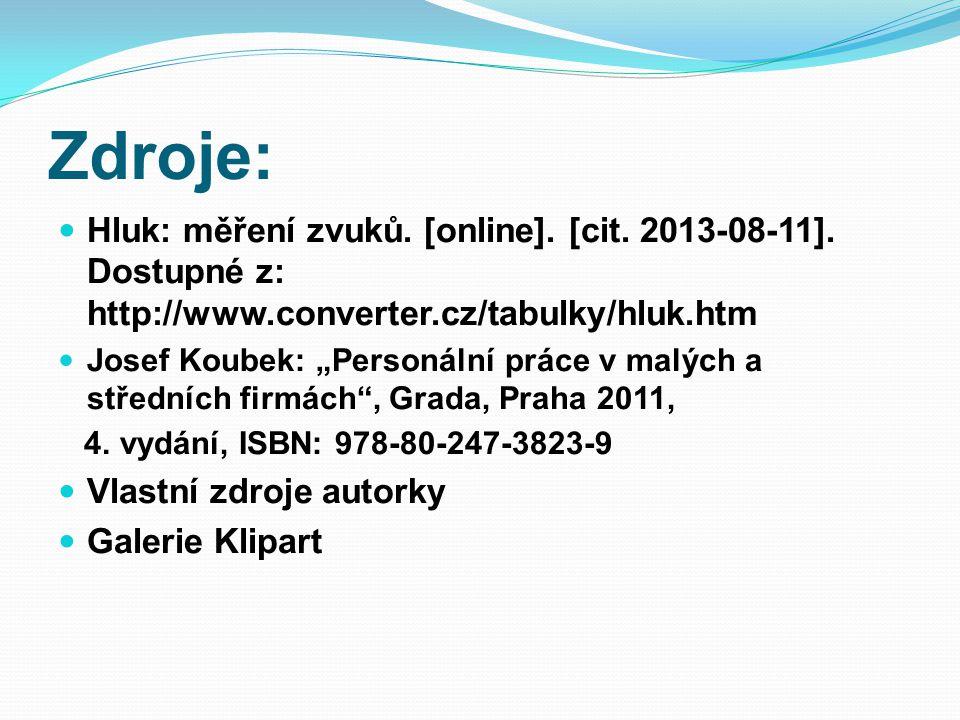 """Zdroje:  Hluk: měření zvuků. [online]. [cit. 2013-08-11]. Dostupné z: http://www.converter.cz/tabulky/hluk.htm  Josef Koubek: """"Personální práce v ma"""