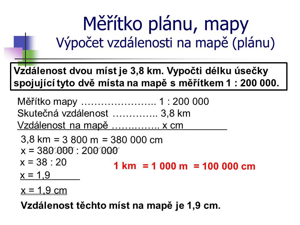 Měřítko plánu, mapy Výpočet vzdálenosti na mapě (plánu) Vzdálenost dvou míst je 3,8 km. Vypočti délku úsečky spojující tyto dvě místa na mapě s měřítk