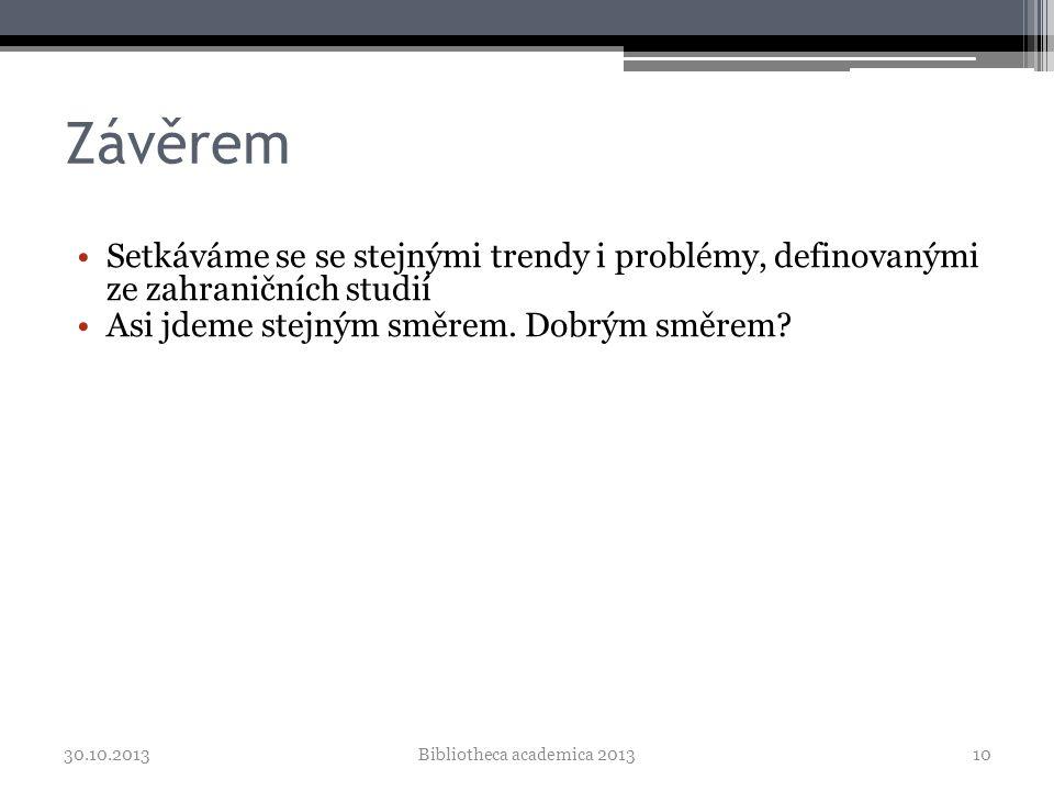 Závěrem •Setkáváme se se stejnými trendy i problémy, definovanými ze zahraničních studií •Asi jdeme stejným směrem.