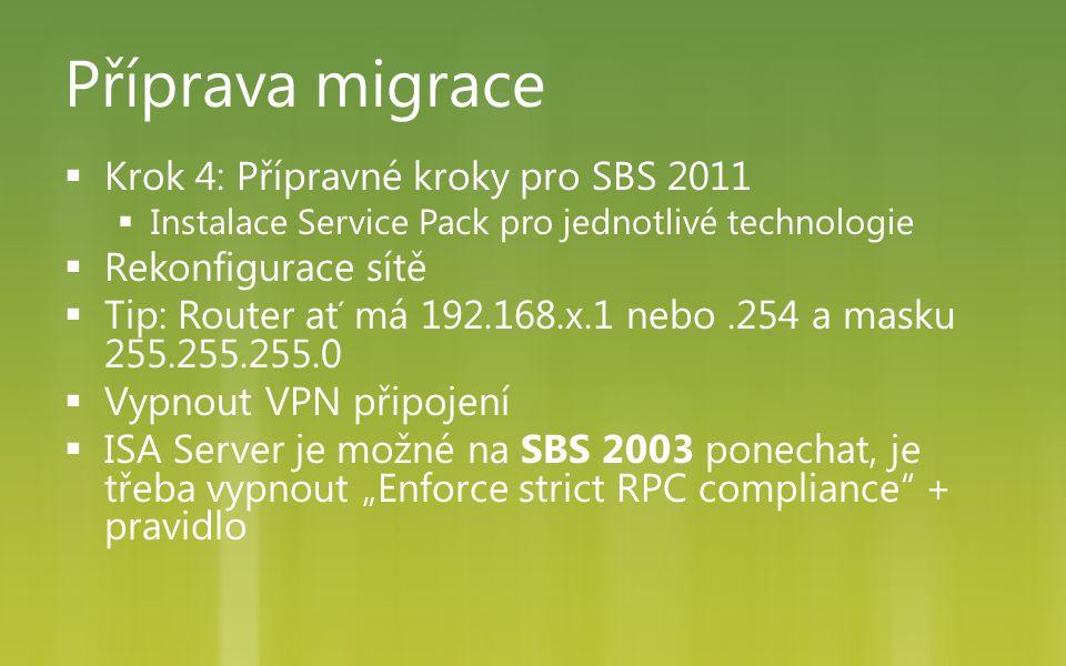 Příprava migrace  Krok 4: Přípravné kroky pro SBS 2011  Instalace Service Pack pro jednotlivé technologie  Rekonfigurace sítě  Tip: Router ať má 1