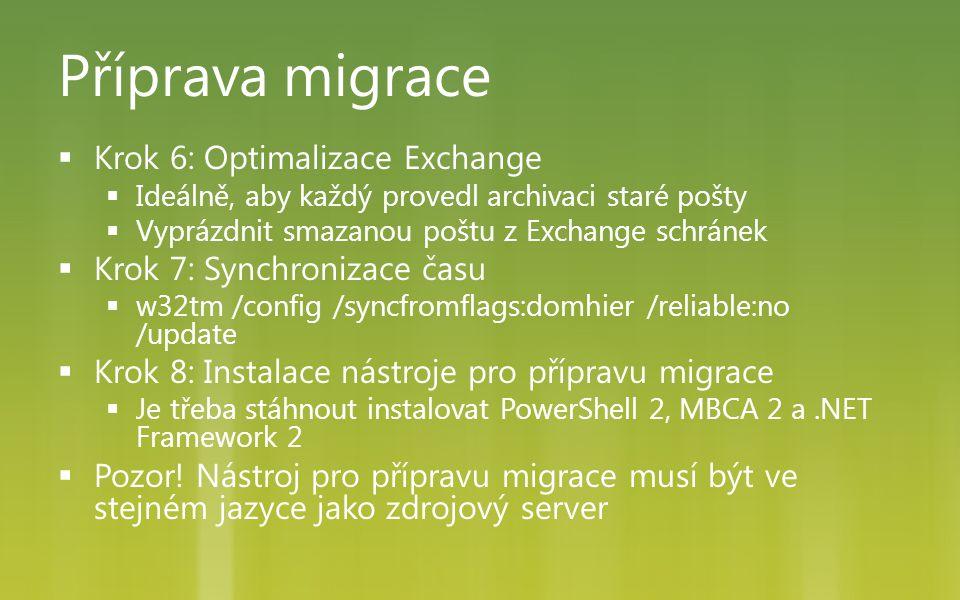 Příprava migrace  Krok 6: Optimalizace Exchange  Ideálně, aby každý provedl archivaci staré pošty  Vyprázdnit smazanou poštu z Exchange schránek 