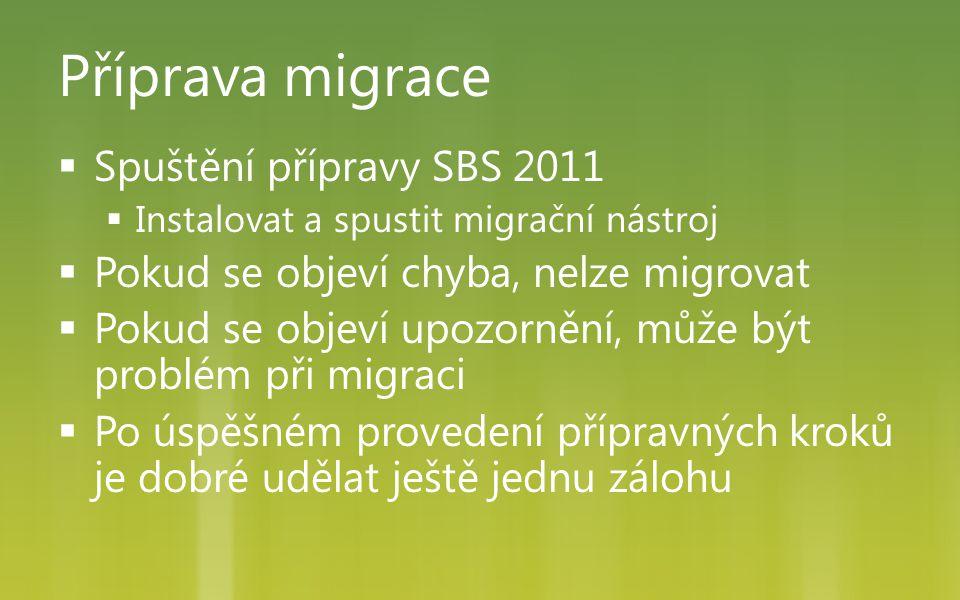 Příprava migrace  Spuštění přípravy SBS 2011  Instalovat a spustit migrační nástroj  Pokud se objeví chyba, nelze migrovat  Pokud se objeví upozor