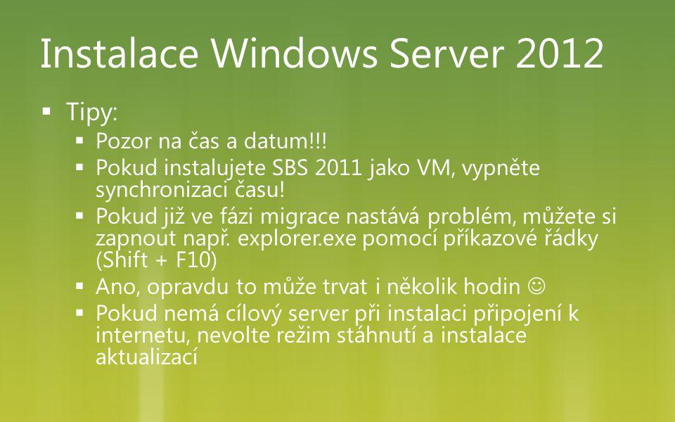 Instalace Windows Server 2012  Tipy:  Pozor na čas a datum!!!  Pokud instalujete SBS 2011 jako VM, vypněte synchronizaci času!  Pokud již ve fázi