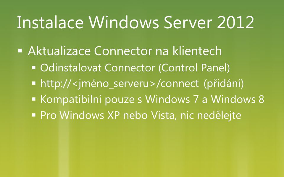 Instalace Windows Server 2012  Aktualizace Connector na klientech  Odinstalovat Connector (Control Panel)  http:// /connect (přidání)  Kompatibiln
