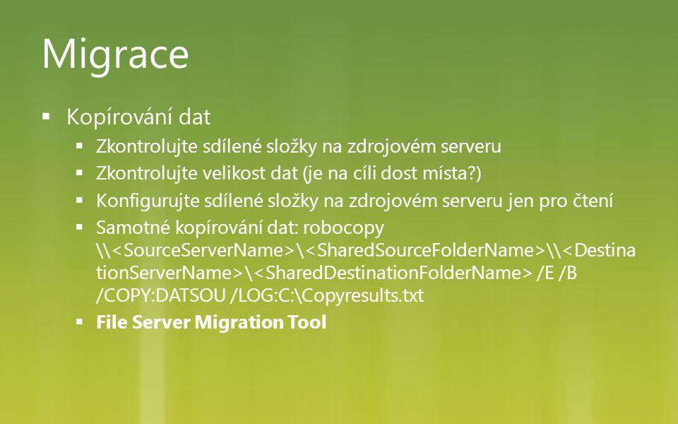 Migrace  Kopírování dat  Zkontrolujte sdílené složky na zdrojovém serveru  Zkontrolujte velikost dat (je na cíli dost místa?)  Konfigurujte sdílen
