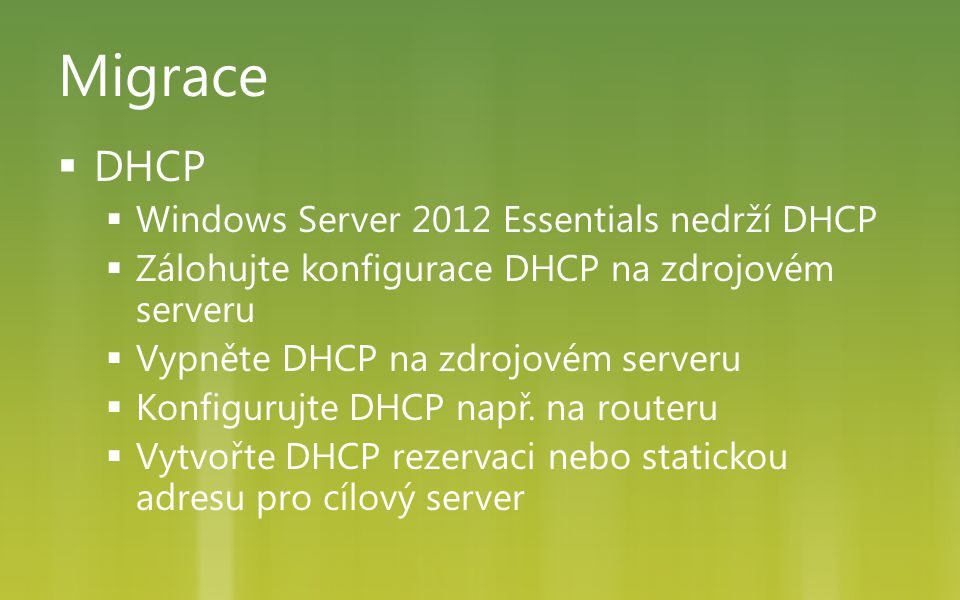 Migrace  DHCP  Windows Server 2012 Essentials nedrží DHCP  Zálohujte konfigurace DHCP na zdrojovém serveru  Vypněte DHCP na zdrojovém serveru  Ko