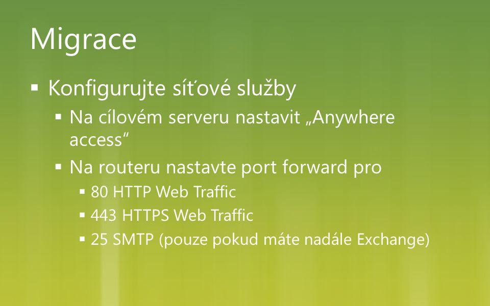 """Migrace  Konfigurujte síťové služby  Na cílovém serveru nastavit """"Anywhere access""""  Na routeru nastavte port forward pro  80 HTTP Web Traffic  44"""