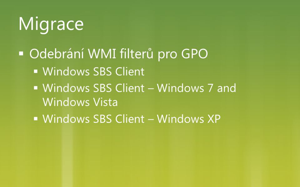 Migrace  Odebrání WMI filterů pro GPO  Windows SBS Client  Windows SBS Client – Windows 7 and Windows Vista  Windows SBS Client – Windows XP