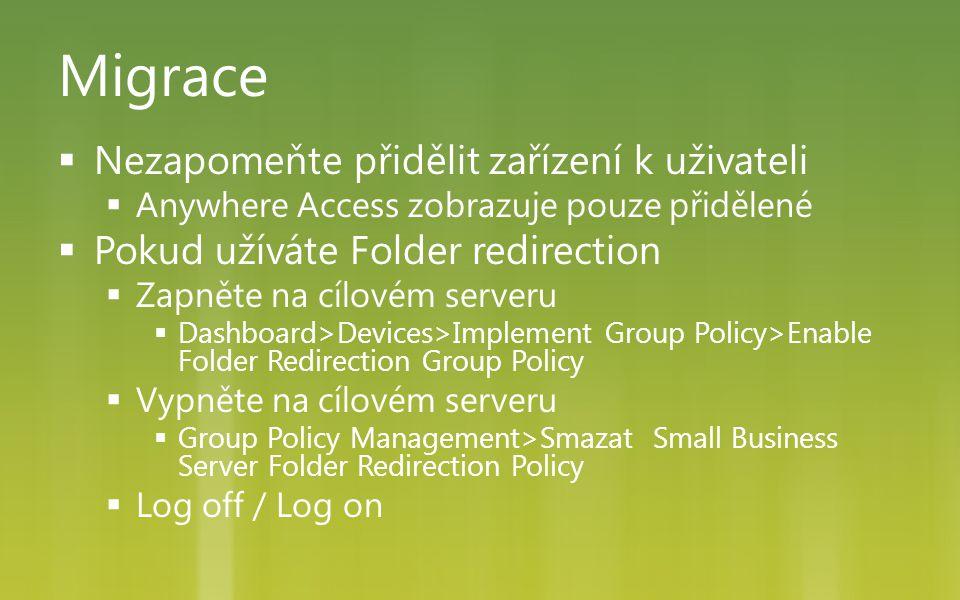 Migrace  Nezapomeňte přidělit zařízení k uživateli  Anywhere Access zobrazuje pouze přidělené  Pokud užíváte Folder redirection  Zapněte na cílové