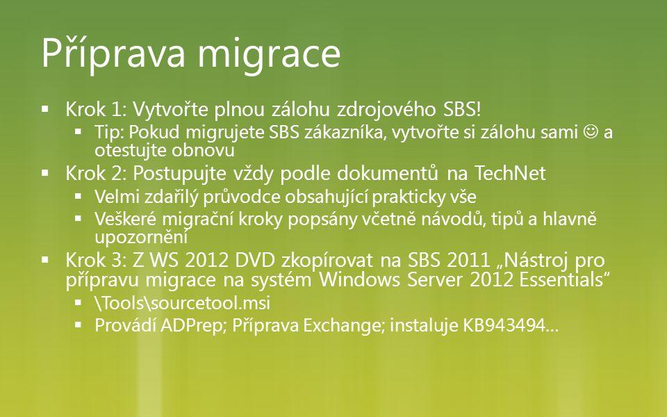 Příprava migrace  Krok 1: Vytvořte plnou zálohu zdrojového SBS!  Tip: Pokud migrujete SBS zákazníka, vytvořte si zálohu sami  a otestujte obnovu 