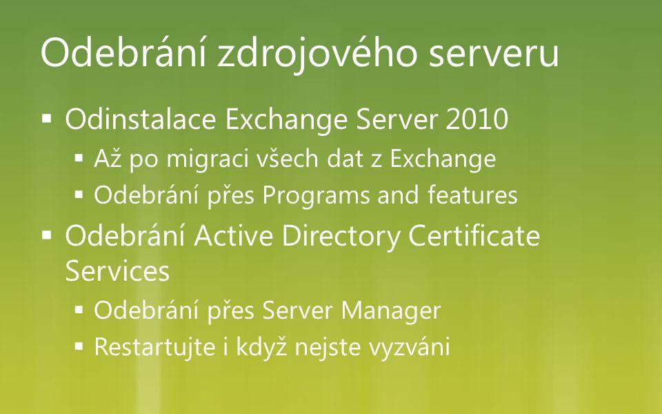  Odinstalace Exchange Server 2010  Až po migraci všech dat z Exchange  Odebrání přes Programs and features  Odebrání Active Directory Certificate