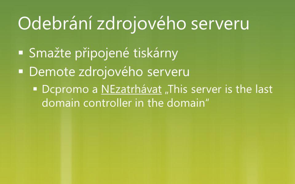 """Odebrání zdrojového serveru  Smažte připojené tiskárny  Demote zdrojového serveru  Dcpromo a NEzatrhávat """"This server is the last domain controller"""