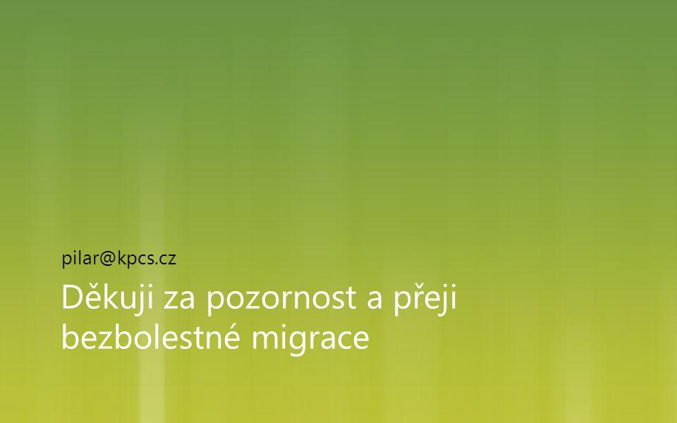 Děkuji za pozornost a přeji bezbolestné migrace pilar@kpcs.cz