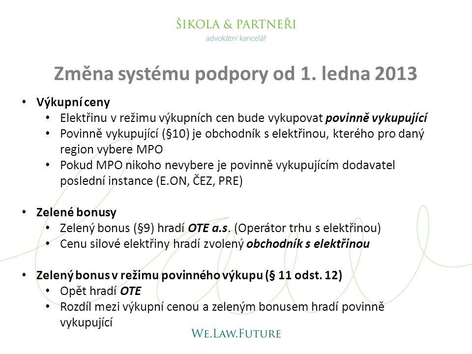 Změna systému podpory od 1. ledna 2013 • Výkupní ceny • Elektřinu v režimu výkupních cen bude vykupovat povinně vykupující • Povinně vykupující (§10)