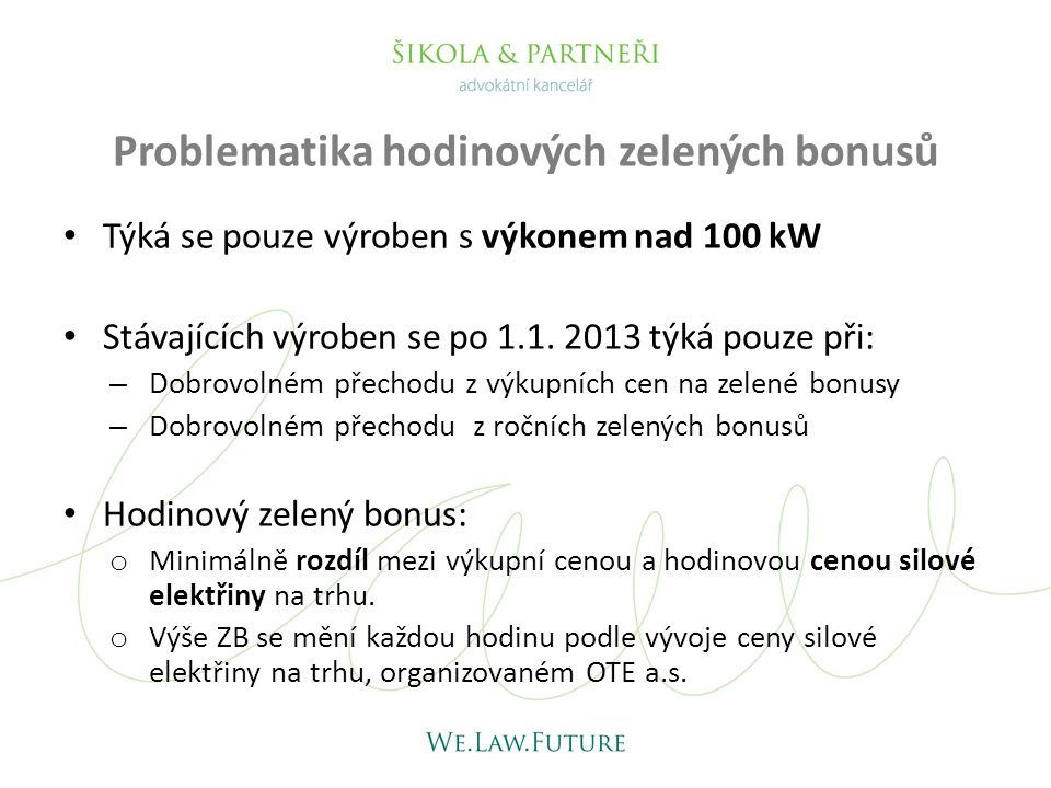 Problematika hodinových zelených bonusů • Týká se pouze výroben s výkonem nad 100 kW • Stávajících výroben se po 1.1. 2013 týká pouze při: – Dobrovoln