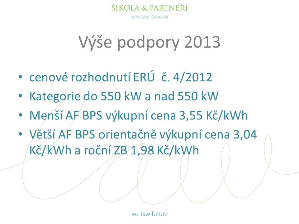 Výše podpory 2013 • cenové rozhodnutí ERÚ č. 4/2012 • Kategorie do 550 kW a nad 550 kW • Menší AF BPS výkupní cena 3,55 Kč/kWh • Větší AF BPS orientač