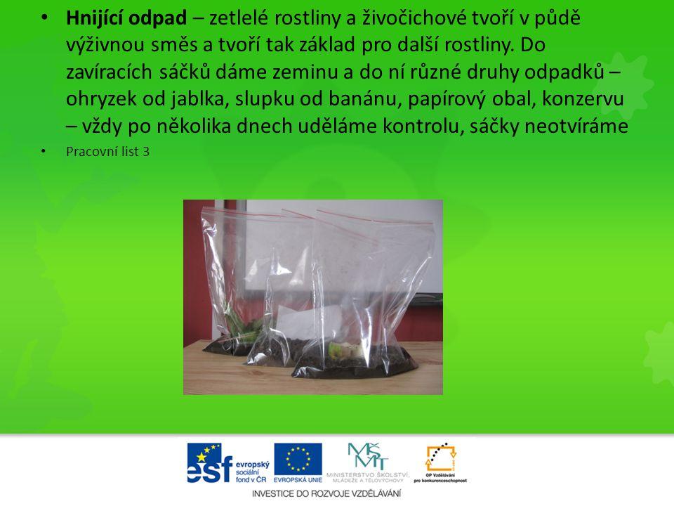 • Hnijící odpad – zetlelé rostliny a živočichové tvoří v půdě výživnou směs a tvoří tak základ pro další rostliny. Do zavíracích sáčků dáme zeminu a d