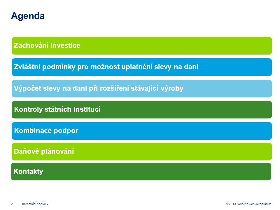 2© 2013 Deloitte Česká republika Agenda Zachování investiceZvláštní podmínky pro možnost uplatnění slevy na daniVýpočet slevy na dani při rozšíření stávající výrobyKontroly státních institucíKombinace podporDaňové plánování Investiční pobídky Kontakty
