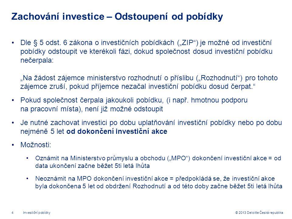 4© 2013 Deloitte Česká republika Zachování investice – Odstoupení od pobídky •Dle § 5 odst.