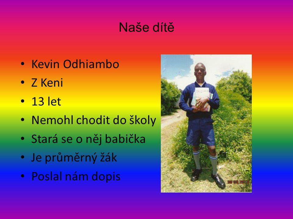 Naše dítě • Kevin Odhiambo • Z Keni • 13 let • Nemohl chodit do školy • Stará se o něj babička • Je průměrný žák • Poslal nám dopis