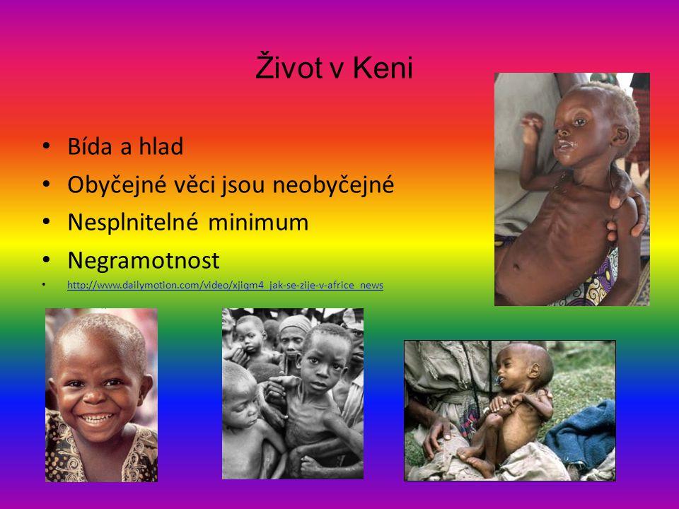Život v Keni • Bída a hlad • Obyčejné věci jsou neobyčejné • Nesplnitelné minimum • Negramotnost • http://www.dailymotion.com/video/xjiqm4_jak-se-zije-v-africe_news http://www.dailymotion.com/video/xjiqm4_jak-se-zije-v-africe_news