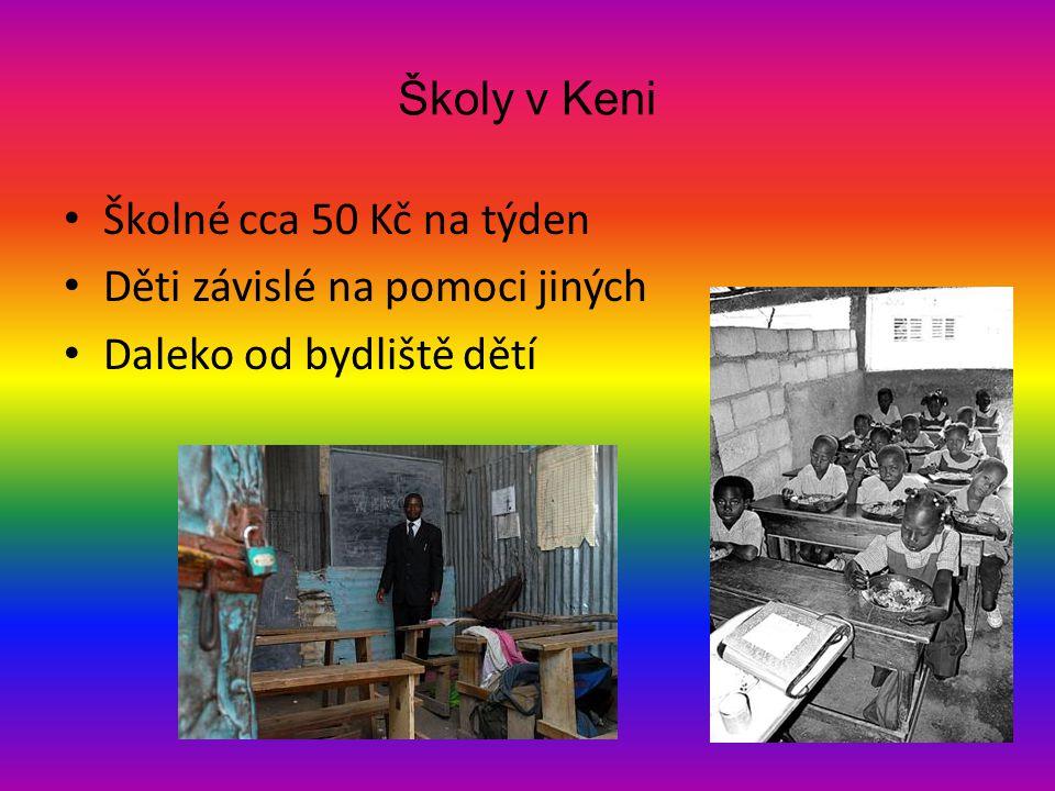 Školy v Keni • Školné cca 50 Kč na týden • Děti závislé na pomoci jiných • Daleko od bydliště dětí