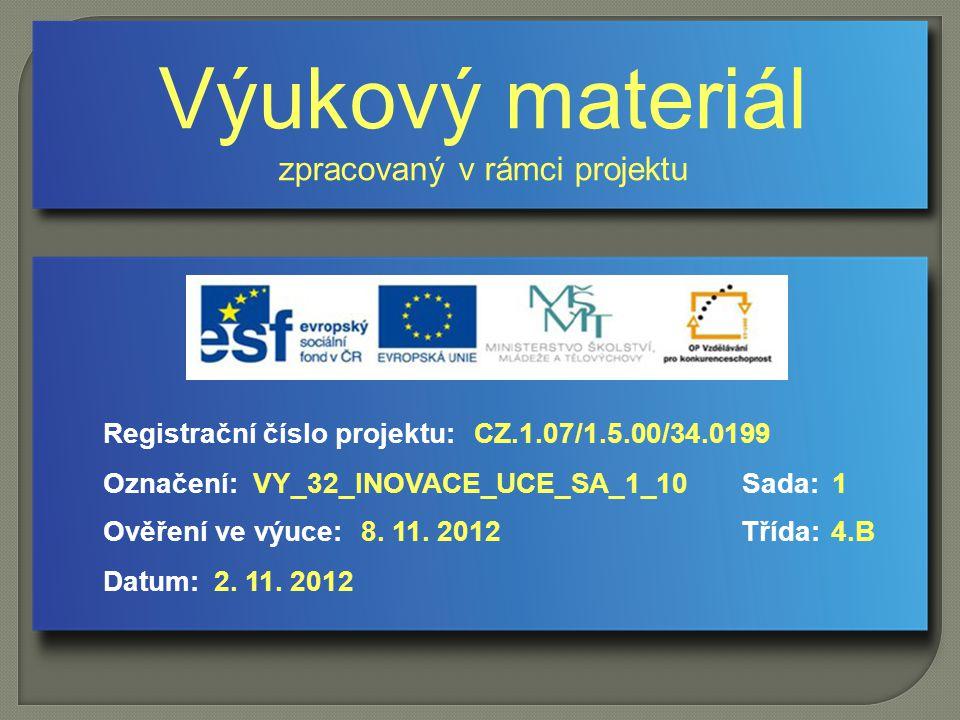 Výukový materiál zpracovaný v rámci projektu Označení:Sada: Ověření ve výuce:Třída: Datum: Registrační číslo projektu:CZ.1.07/1.5.00/34.0199 1VY_32_INOVACE_UCE_SA_1_10 8.