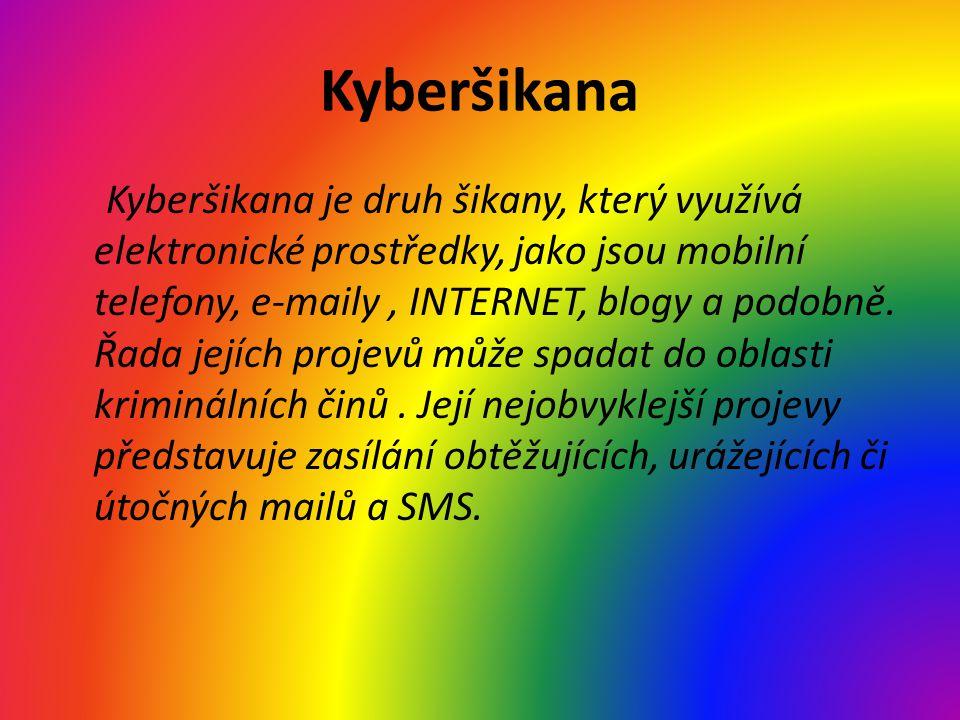 Kyberšikana Kyberšikana je druh šikany, který využívá elektronické prostředky, jako jsou mobilní telefony, e-maily, INTERNET, blogy a podobně.