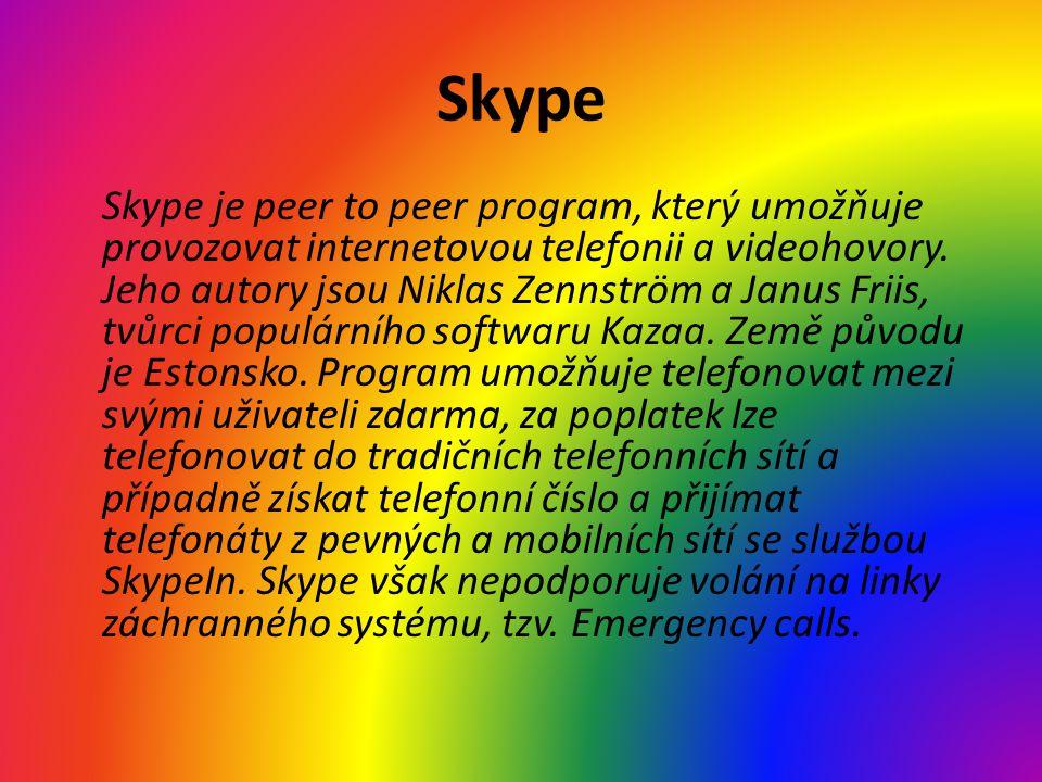 Skype Skype je peer to peer program, který umožňuje provozovat internetovou telefonii a videohovory.