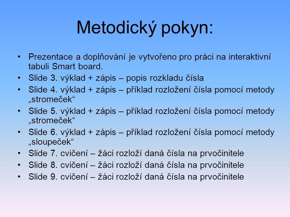 Metodický pokyn: •Prezentace a doplňování je vytvořeno pro práci na interaktivní tabuli Smart board. •Slide 3. výklad + zápis – popis rozkladu čísla •