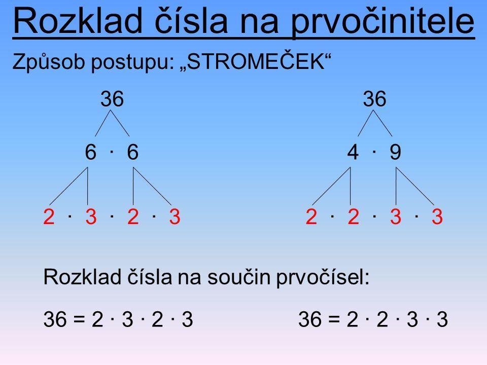Rozklad čísla na prvočinitele 36 6 · 6 2 · 3 · 2 · 3 36 4 · 9 2 · 2 · 3 · 3 36 = 2 · 3 · 2 · 3 Rozklad čísla na součin prvočísel: 36 = 2 · 2 · 3 · 3 Z