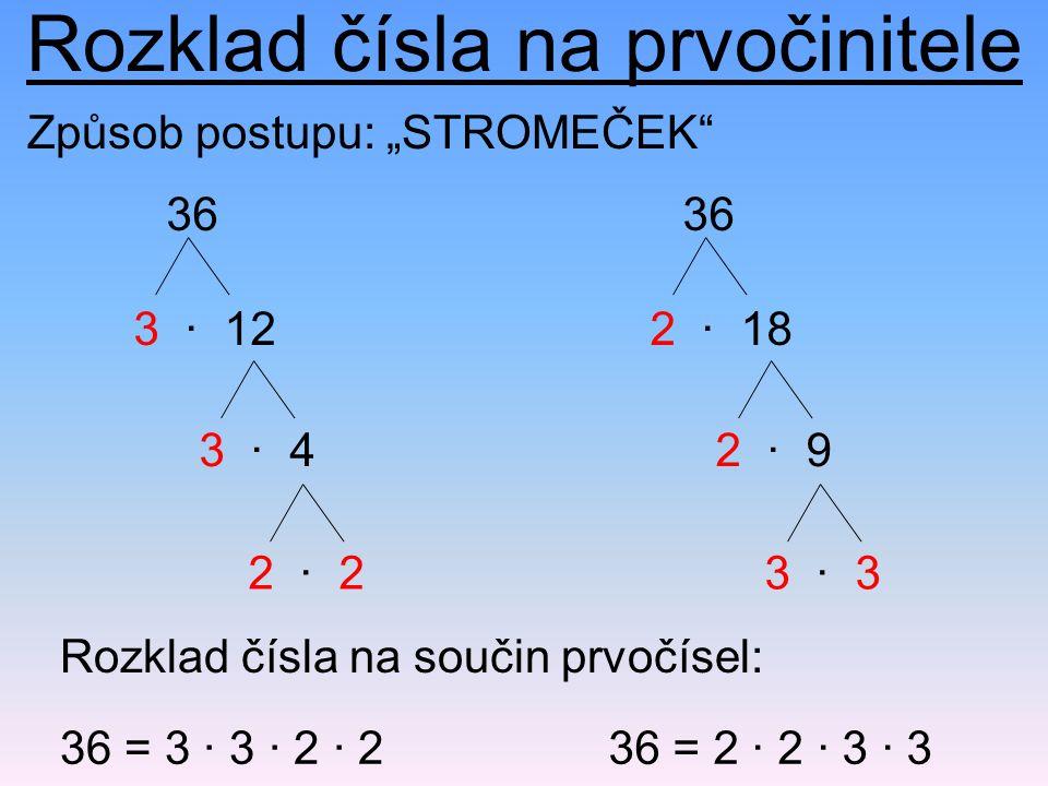 Rozklad čísla na prvočinitele 36 3 · 12 36 = 3 · 3 · 2 · 2 Rozklad čísla na součin prvočísel: 36 = 2 · 2 · 3 · 3 3 · 4 2 · 2 36 2 · 18 2 · 9 3 · 3 Způ