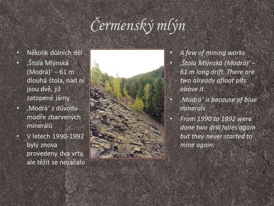 Čermenský mlýn • Několik důlních děl • 'Štola Mlýnská (Modrá)' – 61 m dlouhá štola, nad ní jsou dvě, již zatopené jámy • 'Modrá' z důvodu modře zbarve