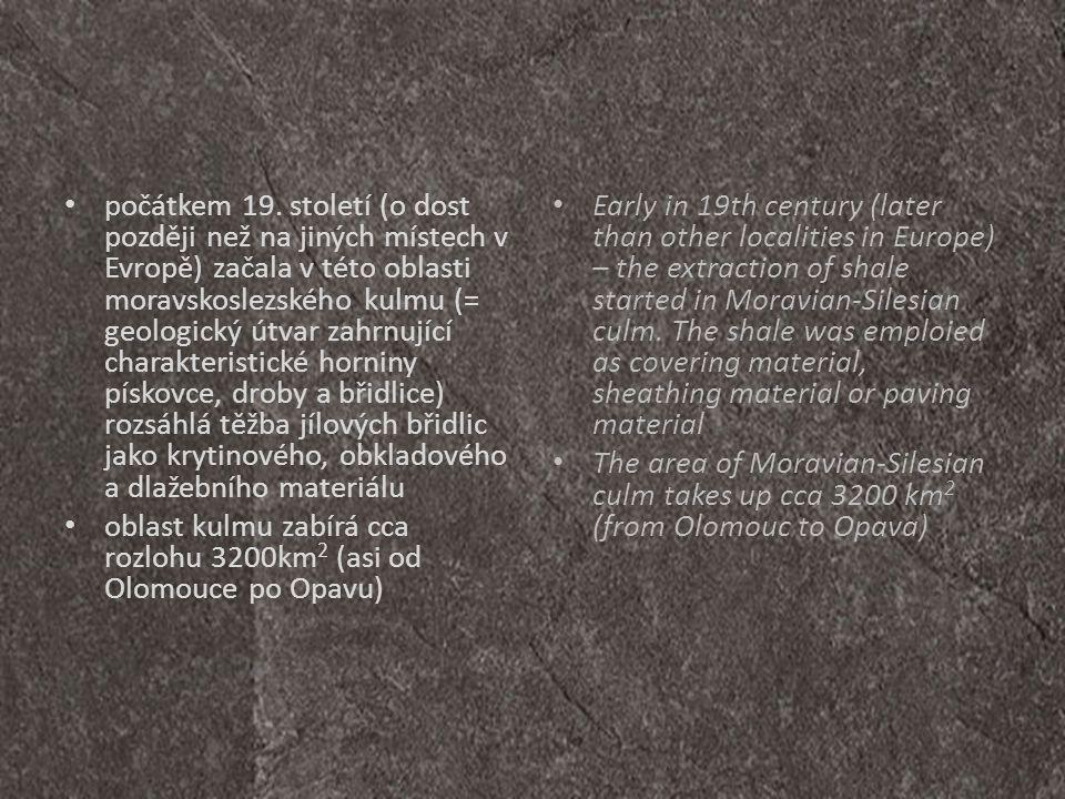 """The extraction of the slate was mainly in the area called """"Andělskohorské and Moravické series of rocks – it is a geological system comprehensive the layers with common geological development) • Těžba břidlice byla soustředěna hlavně v oblasti andělskohorského a moravického souvrství (= geologický útvar zahrnující několik vrstevních jednotek se společným geologickým vývojem)"""