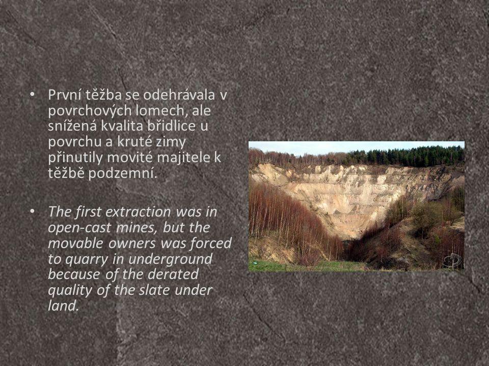 • První těžba se odehrávala v povrchových lomech, ale snížená kvalita břidlice u povrchu a kruté zimy přinutily movité majitele k těžbě podzemní. • Th