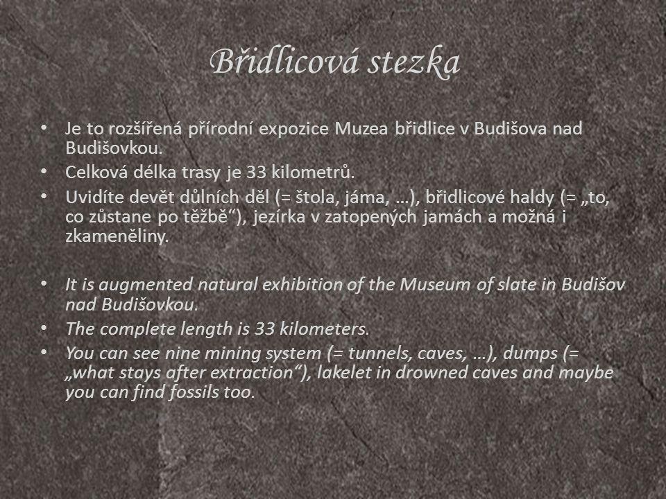 Břidlicová stezka • Je to rozšířená přírodní expozice Muzea břidlice v Budišova nad Budišovkou. • Celková délka trasy je 33 kilometrů. • Uvidíte devět