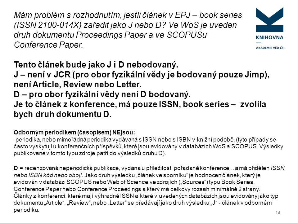 14 Mám problém s rozhodnutím, jestli článek v EPJ – book series (ISSN 2100-014X) zařadit jako J nebo D? Ve WoS je uveden druh dokumentu Proceedings Pa