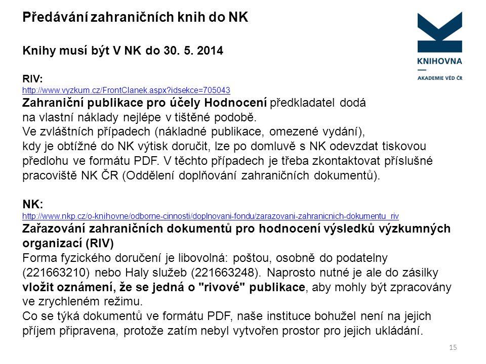 15 Knihy musí být V NK do 30. 5. 2014 RIV: http://www.vyzkum.cz/FrontClanek.aspx?idsekce=705043 Zahraniční publikace pro účely Hodnocení předkladatel