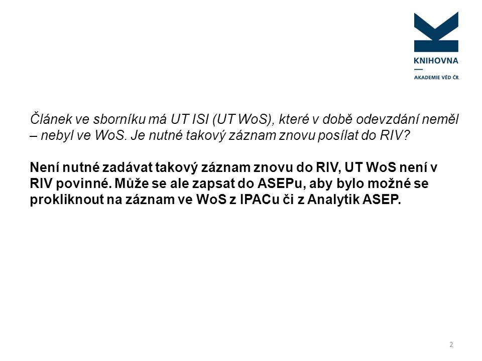 Článek ve sborníku má UT ISI (UT WoS), které v době odevzdání neměl – nebyl ve WoS. Je nutné takový záznam znovu posílat do RIV? Není nutné zadávat ta