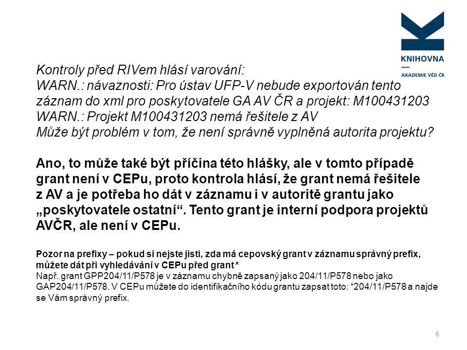 6 Kontroly před RIVem hlásí varování: WARN.: návaznosti: Pro ústav UFP-V nebude exportován tento záznam do xml pro poskytovatele GA AV ČR a projekt: M