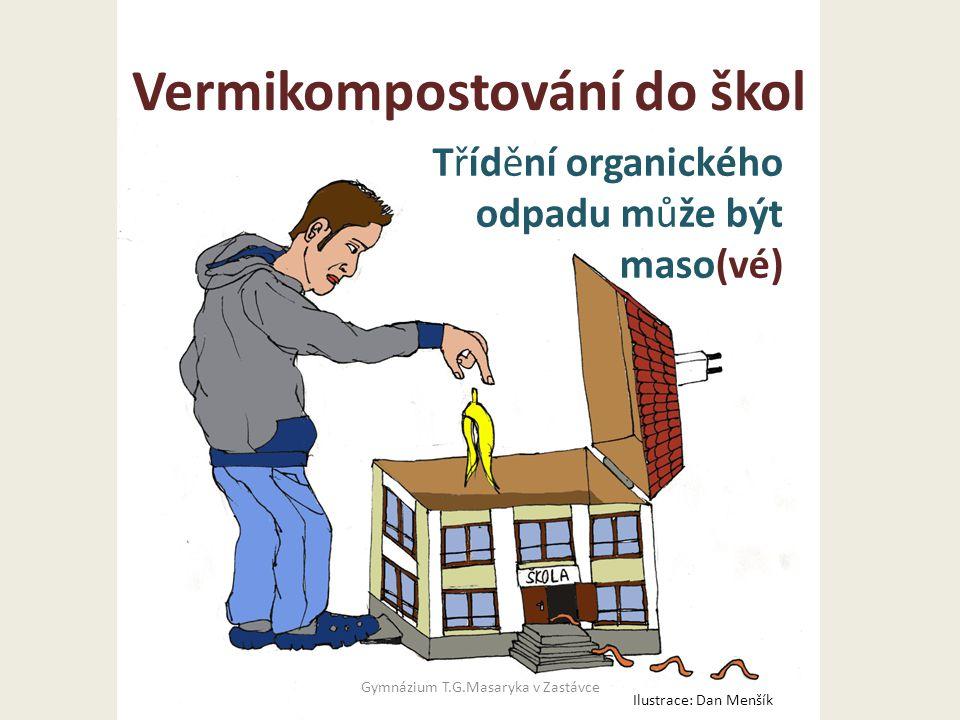 Vermikompostování do škol Třídění organického odpadu může být maso(vé) Gymnázium T.G.Masaryka v Zastávce Ilustrace: Dan Menšík