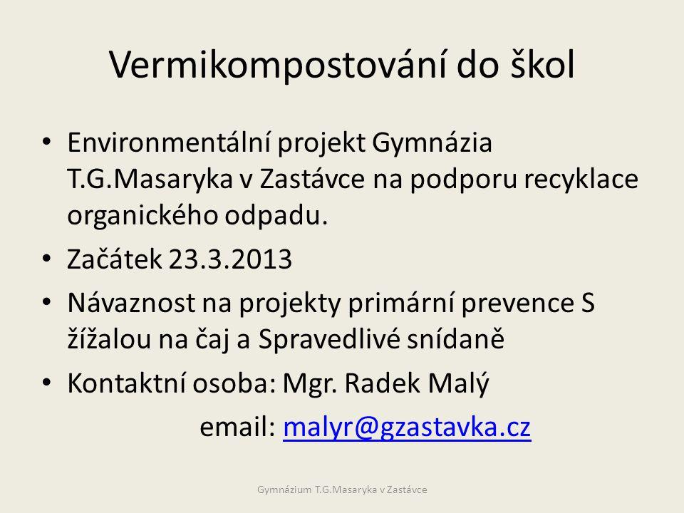 Vermikompostování do škol • Environmentální projekt Gymnázia T.G.Masaryka v Zastávce na podporu recyklace organického odpadu.