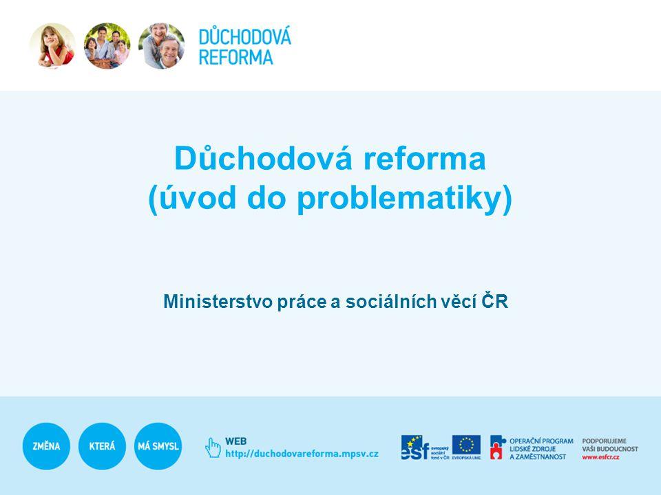Důchodová reforma (úvod do problematiky) Ministerstvo práce a sociálních věcí ČR