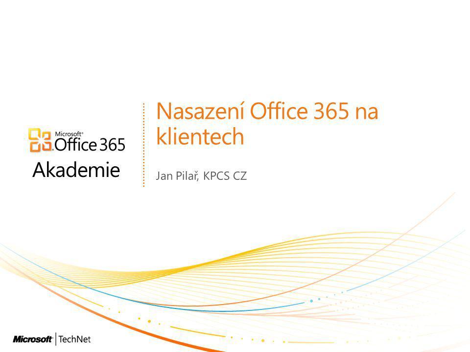 Akademie Nasazení Office 365 na klientech Jan Pilař, KPCS CZ